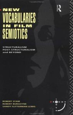 New Vocabularies in Film Semiotics : Structuralism, Poststructuralism and Beyond - Robert Stam