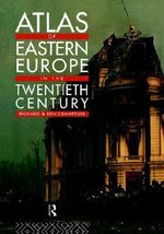 Atlas of Eastern Europe in the Twentieth Century : Identities and Boundaries in Conflict - Richard Crampton