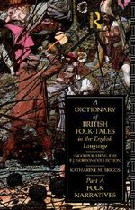 A Dictionary of British Folk-Tales in the English Language: Part A : Folk Narratives - Katharine M. Briggs