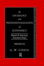 The Sociology and Professionalization of Economics: v.2 : British and American Economic Essays - A. W. Bob Coats