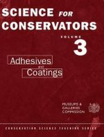 The Science for Conservators : Adhesives and Coatings v.3 - Museums & Galleries Commission,Conservation Unit