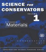The Science For Conservators Series : Introduction to Materials v.1 - The Conservation Unit Museums and Galleries Commission
