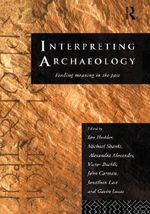 Interpreting Archaeology : Finding Meaning in the Past - Ian Hodder