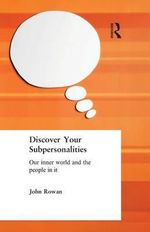 Discover Your Subpersonalities : Our Inner World and the People in it - John Rowan