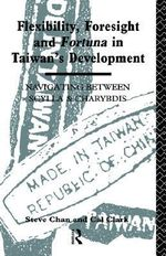 Flexibility, Foresight and Fortuna in Taiwan's Development : Risk and Uncertainty in Spanish Atlantic World Tra... - Steve Chan