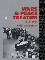 Wars and Peace Treaties, 1816 to 1991 : 1816 to 1991 - Erik Goldstein