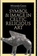 Symbol and Image in Celtic Religious Art : Source Documents and Readings from the Ancient Nea... - Miranda J. Green