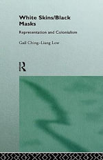 White Skins/Black Masks : Representation and Colonialism - Gail Ching-Liang Low