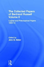 Collected Papers of Bertrand Russell, Volume 6 : Logical and Philosophical Papers 1909-13 - Bertrand Russell