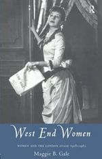 West End Women : Women and the London Stage, 1918-62 - Maggie B. Gale
