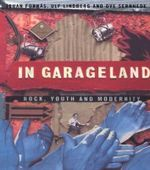 In Garageland : Rock, Youth and Modernity - Johan Fornas