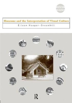 Museums and the Interpretation of Visual Culture : Museum Meanings - Eilean Hooper-Greenhill