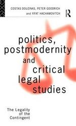 Politics, Postmodernity and Critical Legal Studies : The Legality of the Contingent