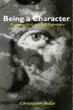 Being a Character : Psychoanalysis and Self Experience - Christopher Bollas