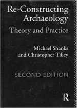Reconstructing Archaeology : Theory and Practice - Michael Shanks