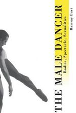 The Male Dancer : Bodies, Spectacle and Sexuality - Ramsey Burt