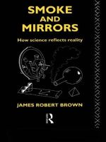 Smoke and Mirrors : How Science Reflects Reality - James Robert Brown