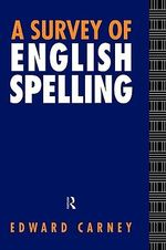 A Survey of English Spelling : Reflections on Constraints and Derivations - Edward Carney