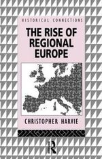 The Rise of Regional Europe : Political Fiction from Disraeli to the Present - Christopher Harvie