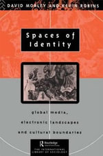 Spaces of Identity : Global Media, Electronic Landscapes and Cultural Boundaries - David Morley