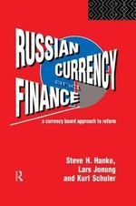 Russian Currency and Finance : A Currency Board Approach to Finance - Steve H. Hanke
