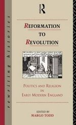 Reformation to Revolution : Politics and Religion in Early Modern England - Margo Todd