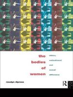 The Bodies of Women : Ethics, Embodiment and Sexual Differences - Rosalyn Diprose