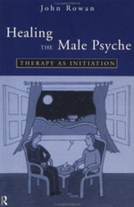 Healing the Male Psyche : Therapy as Initiation - John Rowan