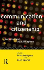 Communication and Citizenship : Journalism and the Public Sphere - Peter Dahlgren