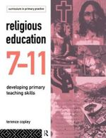 Religious Education 7-11 : Developing Primary Teaching Skills - Terence Copley