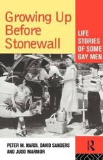 Growing Up Before Stonewall : Gay Men's Life Stories - Peter M. Nardi