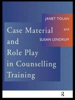 Case Material and Role Play in Counselling Training - Janet Tolan