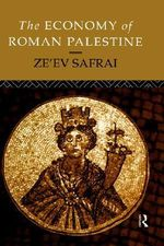 The Economy of Roman Palestine : Interpreting the Frontiers of the Roman Empire Wor... - Ze'ev Safrai