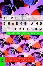 Time, Change and Freedom : Introduction to Metaphysics - Quentin Smith