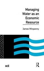 Managing Water as an Economic Resource - J.T. Winpenny
