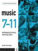Music 7-11 : Developing Primary Teaching Skills - Sarah Hennessy