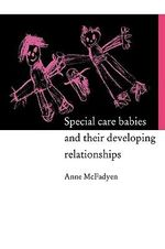 Special Care Babies and Their Developing Relationships : Medical Decisions at the Beginning of Life - Anne McFadyen