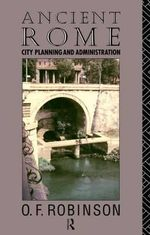 Ancient Rome : City Planning and Administration - O.F. Robinson