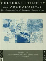 Cultural Identity and Archaeology : The Construction of European Communities