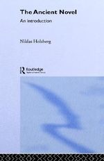 The Ancient Novel : An Introduction - Niklas Holzberg