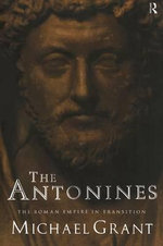 The Antonines : Roman Empire in Transition - Michael Grant
