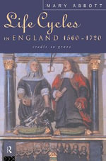 Life Cycles in England, 1560-1720 : Cradle to Grave - Mary Abbott