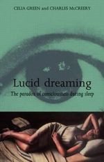 Lucid Dreaming : The Paradox of Consciousness During Sleep - Celia Green