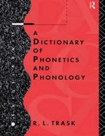 A Dictionary of Phonetics and Phonology - R. L. Trask
