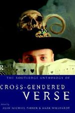 The Routledge Anthology of Cross-gendered Verse - Alan Michael Parker
