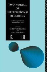 Two Worlds of International Relations : Academics, Practitioners and the Trade in Ideas