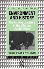 Environment and History : The Taming of Nature in the USA and South Africa - William Beinart