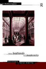 The Badlands of Modernity : Heterotopia and Social Ordering - Kevin Hetherington