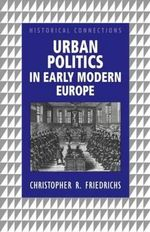 Urban Politics in Early Modern Europe - Christopher R. Friedrichs