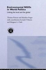 Environmental NGOs in World Politics : Linking the Global and the Local - Thomas Princen